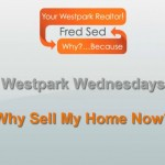 WW 5-15 Why Sell My Westpark Home Now